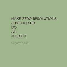 I'm making resolutions (goals) for 2015 but this is my mantra!