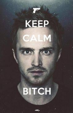 Keep calm. Bitch.