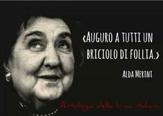 Alda Merini I wish you all a bit of madness Verona, Cogito Ergo Sum, Italian Words, Someone Like Me, More Than Words, True Words, Inspire Me, Sarcasm, Sentences