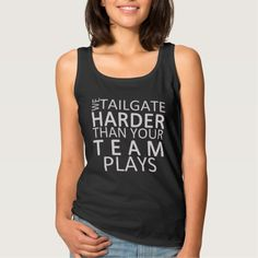 We TAILGATE Harder Than Your TEAM PLAYS T-Shirt