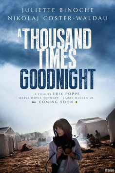 A thousand times good night  Definetely be moved. The struggle between career and family, personal safety and world's forgotten places' hope...... the war and the refugee will break everyone's heart.