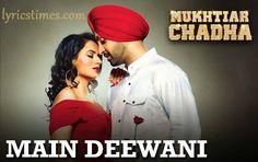 Main Dewaani Lyrics Mukhtiar Chadha   Diljit Dosanjh
