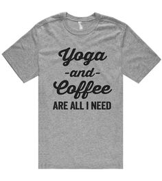 Yoga -and- Tea are all i need t shirt – Shirtoopia workout T-shirt Funny Graphic Tees, Funny Shirts, Yoga T Shirts, Dance Shirts, Tee Shirts, Types Of Yoga, Coffee Lover Gifts, Coffee Lovers, Coffee Shop