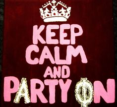 keep calm and party on <3