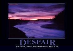 Despair Demotivator - It's always darkest just before it goes pitch black...  *sigh*
