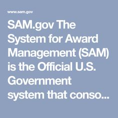 Sam Gov The System For Award Management Sam Is The Official U S Government System That Consolidated The Capabi System For Award Management Management System
