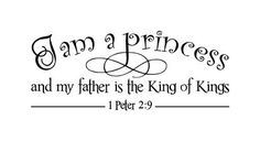 Vinyl Wall Decal - I am a princess and my father is the King of Kings 23 x 9.5. Black will be the default color. Convo me prior to purchase for larger