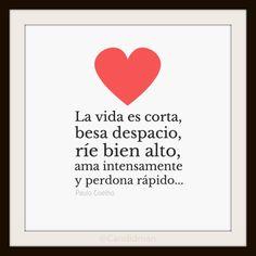 """""""La vida es corta, besa despacio, ríe bien alto, ama intensamente y perdona rápido..."""" #PauloCoelho #Citas #Frases @Candidman"""