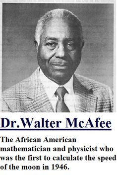 Walter S. McAfee is the African American mathematician and physicist who first calculated the speed of the moon.  McAfee participated in Project Diana in the 1940s - a U.S. Army program, created to determine whether a high frequency radio signal could penetrate the earth's outer atmosphere. To test this, scientists wanted to bounce a radar signal off the moon and back to earth. But the moon was a swiftly moving target, impossible to hit without knowing its exact speed. African American Inventors, African American Scientists, African American History, African Americans, Ancestry, Beef Stews, Black History, September 2, World