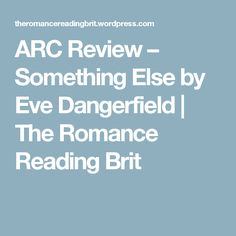 ARC Review – Something Else  by Eve Dangerfield | The Romance Reading Brit