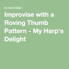 Improvise with a Roving Thumb Pattern - My Harp's Delight
