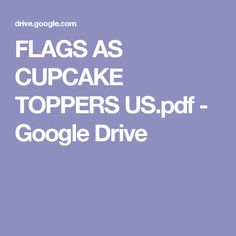 FLAGS AS CUPCAKE TOPPERS US.pdf - Google Drive