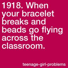 Teenage-girl-problems When your bracelet breaks and beads go flying across the classroom. Funny Picture Quotes, Funny Pics, Funny Stuff, Hilarious, Teenage Girl Problems, Teenage Post, Lolsotrue, Laziness, Teen Posts