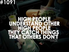some of the best conversations happen when you're completely stoned ! @WeLoveCannabis