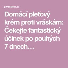 Domácí pleťový krém proti vráskám: Čekejte fantastický účinek po pouhých 7 dnech… Beauty Makeup, Hair Beauty, Organic Beauty, Health Fitness, Make Up, Lifestyle, Pleťové Masky, Makeup