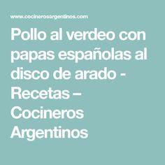 Pollo al verdeo con papas españolas al disco de arado - Recetas – Cocineros Argentinos