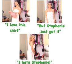 Jenna marbles knows how every girl feels. It's always a Stephanie. Hahahah