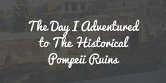 Adventure to Pompeii in Naples, Italy