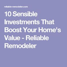10 Sensible Investments That Boost Your Home's Value - Reliable Remodeler