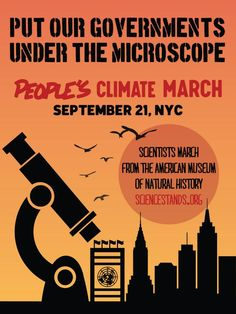 """Put our governments under the microscope."" Scientists need to speak up and join the People's Climate March too! http://www.sciencestands.org/"