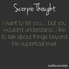 """Scorpio thought.....so true....and not everyone is capable of that....<3 grateful for the """"brilliant namaste minds"""" in my life!!!! RR CJM <3"""