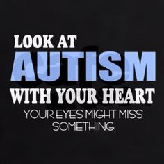 Look at Autism with your heart your eyes might miss something. #autism #quote (scheduled via http://www.tailwindapp.com?utm_source=pinterest&utm_medium=twpin&utm_content=post32619892&utm_campaign=scheduler_attribution)