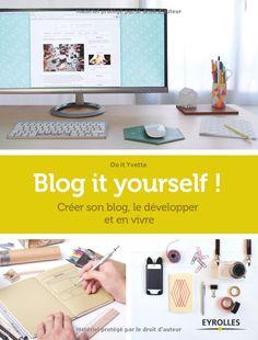 Blog it yourself !: Créer son blog, le développer, en vivre. Du choix de la plate-forme, du sujet et du nom du blog, jusqu'aux pistes de développement (personnalisation, professionnalisation, monétisation...), en passant par le design, la ligne éditoriale ou les problèmes d'inspiration, cet ouvrage exhaustif vous prend par la main pour vous aider à créer un blog qui vous ressemble.