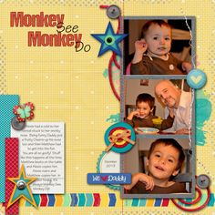 Monkey See Monkey Do - Scrapbook.com Used Daddy's Sunshine Collaboration from Scrap Orchard created by Meredith Cardall, WM Squared, Down This Road Designs, and Bella Gypsy.  The Title letters are from Marisa Lerin at Pixel Scrapper part of the Birds in Snow bundle.  Font is Tekton Pro.  TFL!