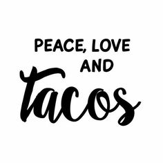 Peace love and tacos Taco Love, Lets Taco Bout It, My Taco, Food Quotes, Funny Quotes, Daily Quotes, Funny Memes, Taco Clipart, Taquero
