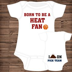 Born To Be A Heat Fan ~ I Poop On (You Pick Team) Baby Bodysuit by PigtailsAndMudpies1 on Etsy