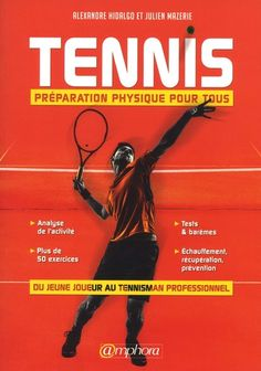 Tennis : préparation physique pour tous : du jeune joueur      au tennisman professionnel / Alexandre Hidalgo et Julien      Mazerie. Preparation Physique, Julien, Tennis, Sport, Exercise, Deporte, Sports