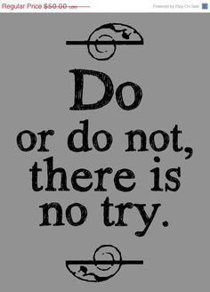 Items similar to Yoda Quote, Do or Do Not There is No Try, Star Wars Art, Typography Prints, Inspirational Wall Art on Etsy Yoda Quotes, Me Quotes, Quotable Quotes, Favorite Words, Favorite Quotes, Great Quotes, Quotes To Live By, Inspirational Wall Art, Words Worth