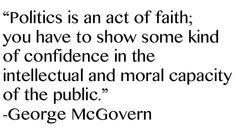 George McGovern  1922-2012 Rest in Peace and thank you.