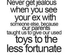 I think this is awesome, and the fact that less fortunate girls don't even want my ex makes it that much more glorious.