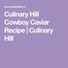 Culinary Hill Cowboy Caviar Recipe   Culinary Hill