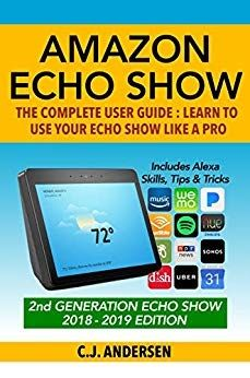 DOWNLOAD] Amazon Echo Show Complete Guide by CJ Andersen
