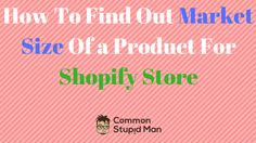 cool How To Find Out Market Size Of a Product For Shopify Store , Once you have decided what kind of products you are going to sell, you next need to determine how big the market is for those products. There are a nu...