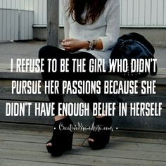 I refuse to be the girl who didn't pursue her passions because she didn't have enough belief in herself ♡ Success quote for creative women in business | Empowerment quote
