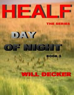 DAY OF NIGHT (HEALF) by Will Decker. $0.99. 408 pages. Publisher: Will Decker; 2 edition (June 30, 2009). Author: Will Decker