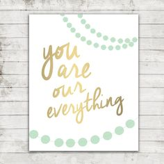 You are our everything-Gold Foil Text with Mint Green Paper Garland- Printable Nursery Art for 8x10 Print Instant Download #160 by ZoomBooneCreations on etsy