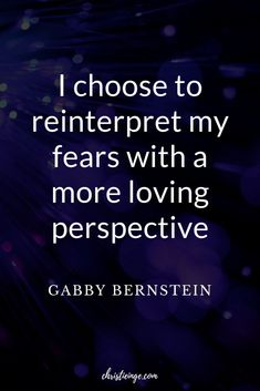 Gabby Bernstein Quote: I choose to reinterpret my fears with a more loving perspective #feelings #selfexpression #communication #quote #quoteoftheday #quotable #quotestoliveby #quoting #quotes #quotesoftheday