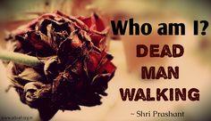 Who am I? Dead man walking!  ~ Shri Prashant   #ShriPrashant #Advait #WhoAmI #DeadManWalking #awareness  Read at:- prashantadvait.com Watch at:- www.youtube.com/c/ShriPrashant Website:- www.advait.org.in Facebook:- www.facebook.com/prashant.advait LinkedIn:- www.linkedin.com/in/prashantadvait Twitter:- https://twitter.com/Prashant_Advait