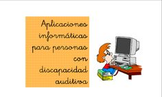 Aplicaciones Informáticas para personas con discapacidad auditiva. Packing, Audio, Hearing Impaired, Visual Impairment, Special Education, Speech Language Therapy, Learning, Bag Packaging