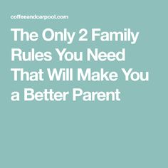 The Only 2 Family Rules You Need That Will Make You a Better Parent