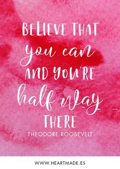 Believe that you can and you're half way there. ~ THEODORE ROOSEVELT ~ Motivational quote for business success