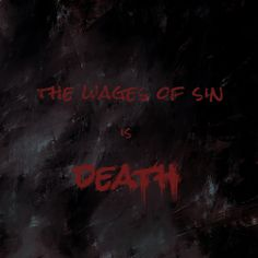 The wages of sin is death Romans 6:23