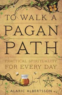 To Walk a Pagan Path : Practical Spirituality for Every Day
