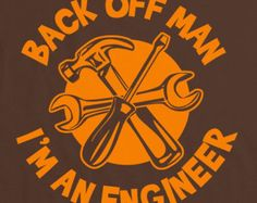 Back Off Man, I'm an Engineer t-shirt - Perfect for birthdays, Mothers Day, Fathers Day or as a Christmas gift