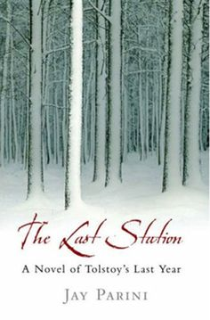 The Last Station: A Novel of Tolstoy's Last Year by Jay Parini