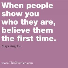 Believe Them - Maya Angelou - Inspirational Picture Quotes About Life | The Silver Pen